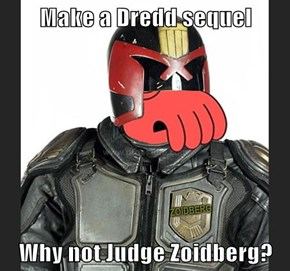 Make a Dredd sequel  Why not Judge Zoidberg?