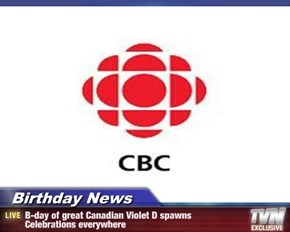 Birthday News - B-day of great Canadian Violet D spawns Celebrations everywhere