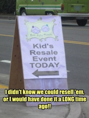 If you're getting tired of your kids...