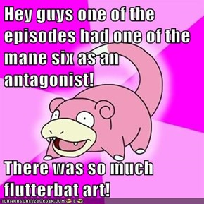 Hey guys one of the episodes had one of the mane six as an antagonist!  There was so much flutterbat art!