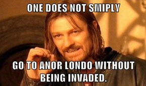 ONE DOES NOT SMIPLY   GO TO ANOR LONDO WITHOUT BEING INVADED.