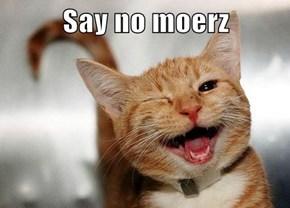 Say no moerz