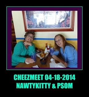 CHEEZMEET 04-18-2014 NAWTYKITTY & PSOM
