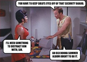 YOU HAVE TO KEEP SULU'S EYES OFF OF THAT SECURITY BOARD.