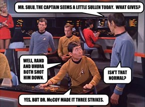 MR. SULU, THE CAPTAIN SEEMS A LITTLE SULLEN TODAY.  WHAT GIVES?