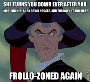Frollo-zoned, extreme friendzoning