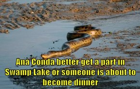 Ana Conda better get a part in Swamp Lake or someone is about to become dinner