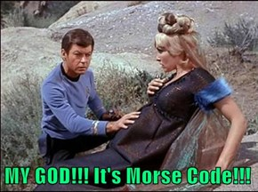 MY GOD!!! It's Morse Code!!!