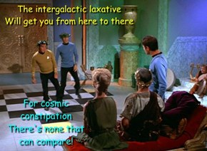 The intergalactic laxative  Will get you from here to there