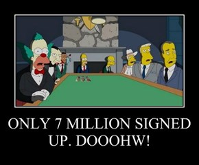 ONLY 7 MILLION SIGNED UP. DOOOHW!