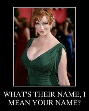 WHAT'S THEIR NAME, I MEAN YOUR NAME?