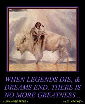 WHEN LEGENDS DIE, & DREAMS END, THERE IS NO MORE GREATNESS...