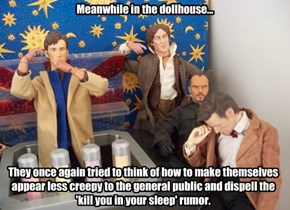 Meanwhile in the dollhouse...