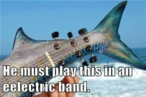 He must play this in an eelectric band.