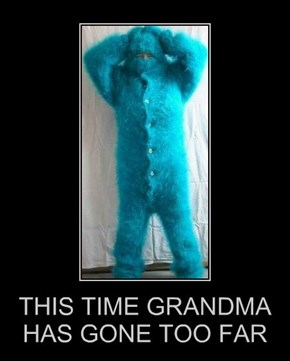 THIS TIME GRANDMA  HAS GONE TOO FAR