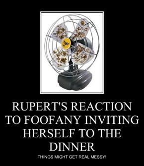 RUPERT'S REACTION TO FOOFANY INVITING HERSELF TO THE DINNER