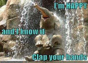 I'm HAPPY and I know it Clap your hands