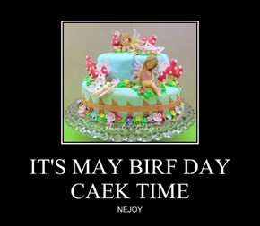 IT'S MAY BIRF DAY CAEK TIME