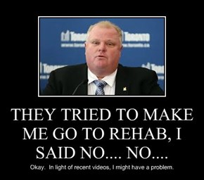 THEY TRIED TO MAKE ME GO TO REHAB, I SAID NO.... NO....