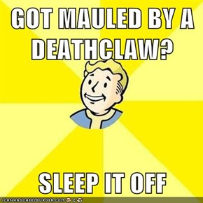 GOT MAULED BY A DEATHCLAW?  SLEEP IT OFF