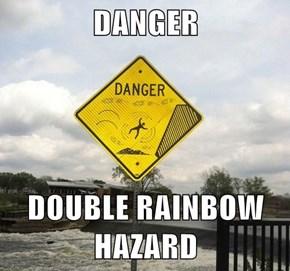 DANGER  DOUBLE RAINBOW HAZARD