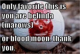 Only favorite this is you are belinda (marows)  or blood moon. thank you.