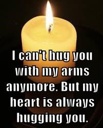 I can't hug you with my arms anymore. But my heart is always hugging you.