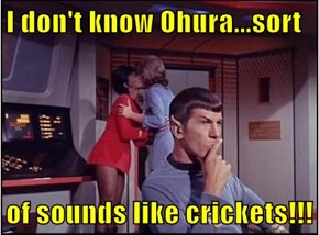 I don't know Ohura...sort   of sounds like crickets!!!