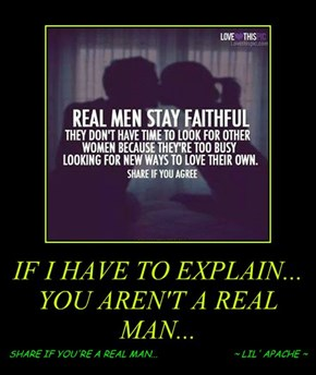 IF I HAVE TO EXPLAIN... YOU AREN'T A REAL MAN...