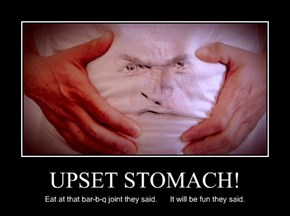 UPSET STOMACH!