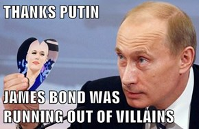 THANKS PUTIN  JAMES BOND WAS               RUNNING OUT OF VILLAINS
