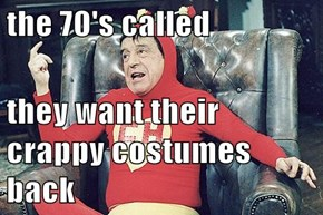 the 70's called   they want their crappy costumes back
