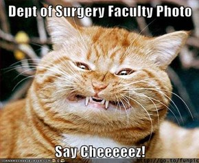 Dept of Surgery Faculty Photo  Say Cheeeeez!