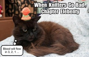 When Knitters Go Bad, Chapter Elebenty