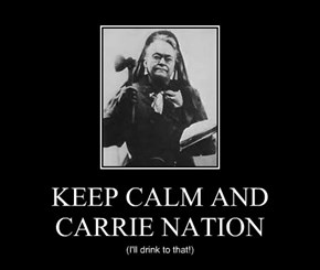 KEEP CALM AND CARRIE NATION