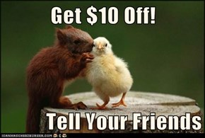 Get $10 Off!  Tell Your Friends