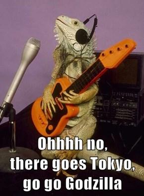 Ohhhh no,                            there goes Tokyo,                  go go Godzilla