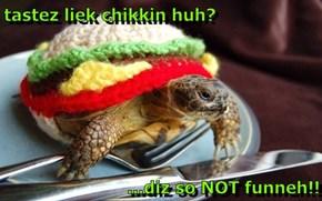 tastez liek chikkin huh?  ...diz so NOT funneh!!