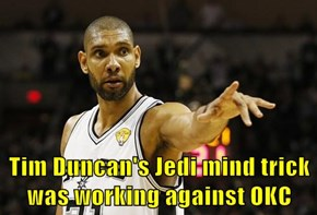 Tim Duncan's Jedi mind trick was working against OKC