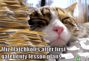 Miz Matchkolrs after first galebenty lesson plans...