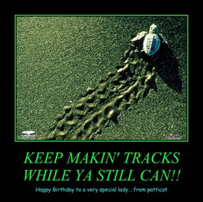 KEEP MAKIN' TRACKS WHILE YA STILL CAN!!