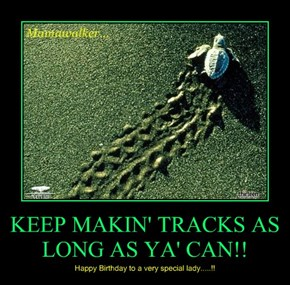 KEEP MAKIN' TRACKS AS LONG AS YA' CAN!!
