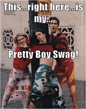 This...right here...is my... Pretty Boy Swag!