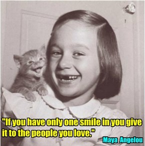 """If you have only one smile in you give it to the people you love."""