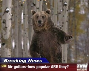 Breaking News - Air guitars-how popular ARE they?