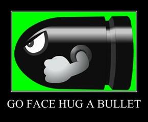 GO FACE HUG A BULLET