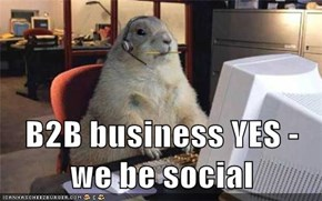 B2B business YES - we be social