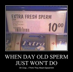 WHEN DAY OLD SPERM JUST WON'T DO