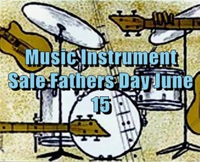 Music Instrument Sale Fathers Day June 15