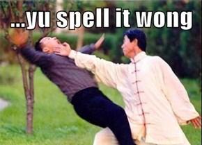 ...yu spell it wong